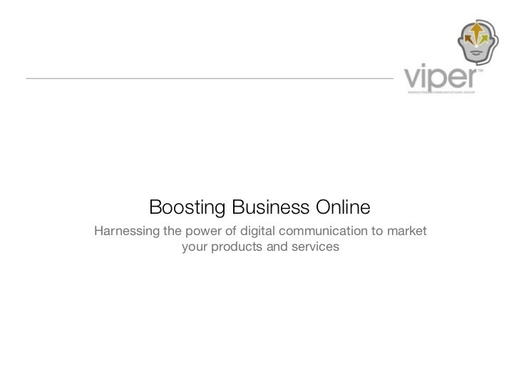 Boosting Business OnlineHarnessing the power of digital communication to market              your products and services