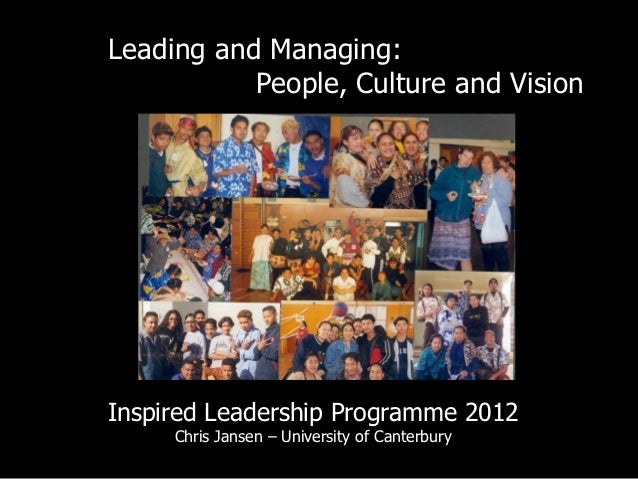 Leading and Managing:           People, Culture and VisionInspired Leadership Programme 2012     Chris Jansen – University...
