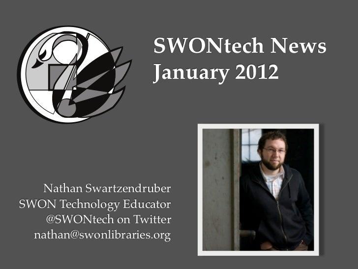 SWONtech News                      January 2012   Nathan SwartzendruberSWON Technology Educator    @SWONtech on Twitter  n...