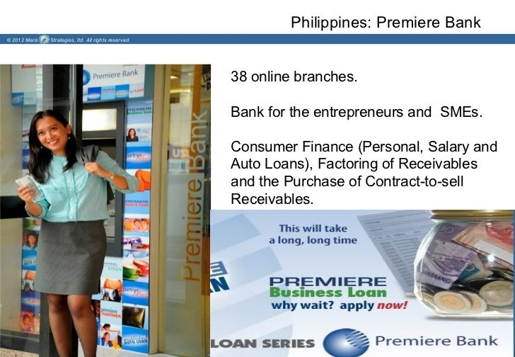 Philippines: Premiere Bank© 2012 Maris   Strategies, ltd. All rights reserved.                                            ...