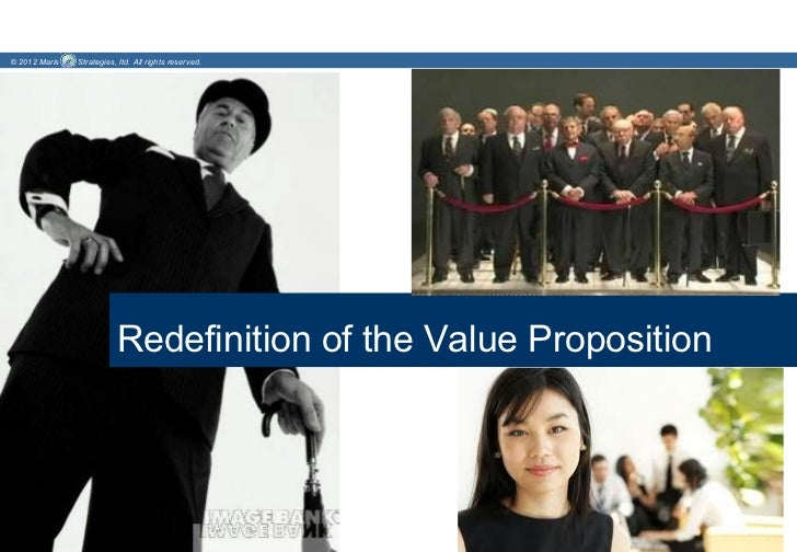 © 2012 Maris   Strategies, ltd. All rights reserved.                          Redefinition of the Value Proposition