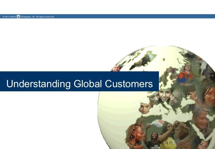 © 2012 Maris   Strategies, ltd. All rights reserved.  Understanding Global Customers