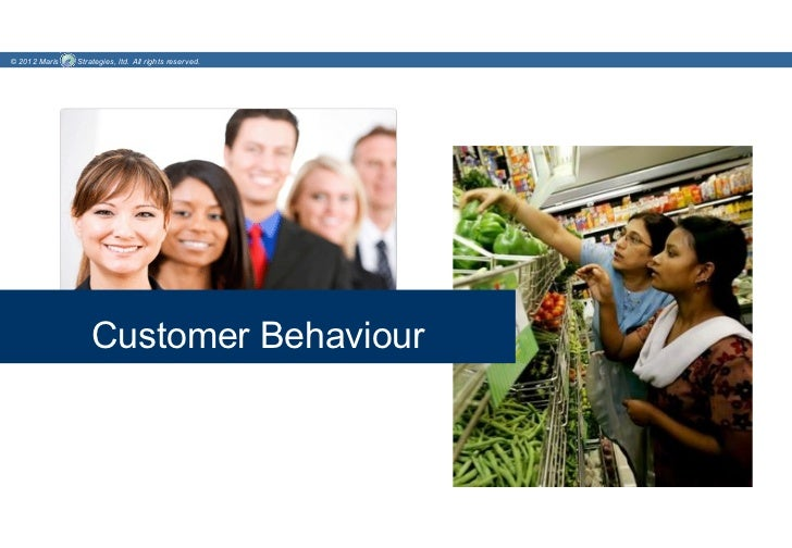 © 2012 Maris   Strategies, ltd. All rights reserved.                   Customer Behaviour