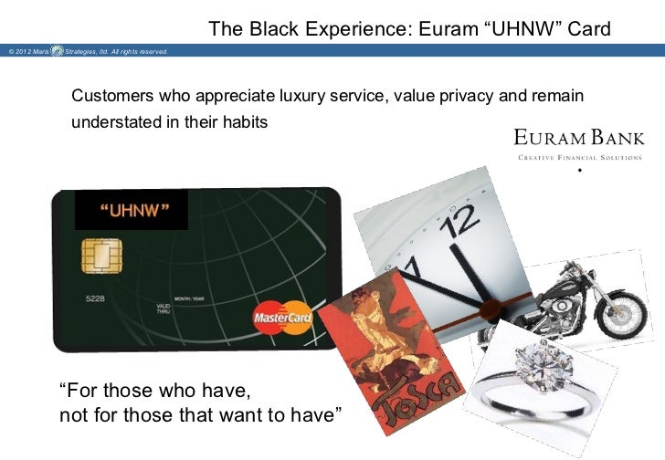 """The Black Experience: Euram """"UHNW"""" Card© 2012 Maris   Strategies, ltd. All rights reserved.                 Customers who ..."""