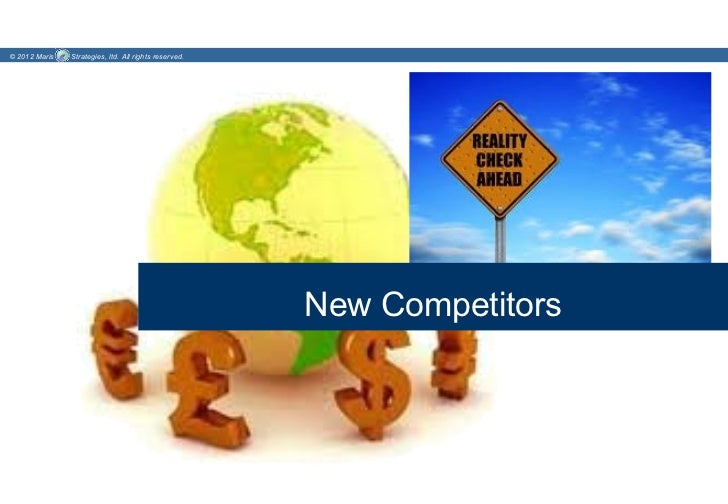 © 2012 Maris   Strategies, ltd. All rights reserved.                                                       New Competitors