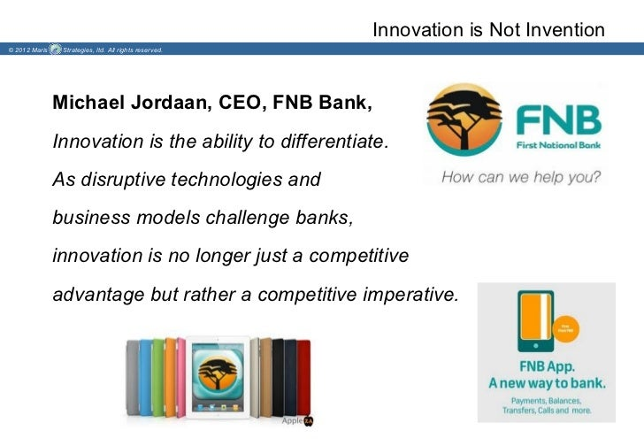Innovation is Not Invention© 2012 Maris    Strategies, ltd. All rights reserved.               Michael Jordaan, CEO, FNB B...