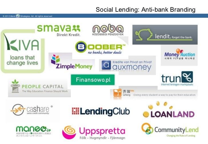 Social Lending: Anti-bank Branding© 2012 Maris   Strategies, ltd. All rights reserved.