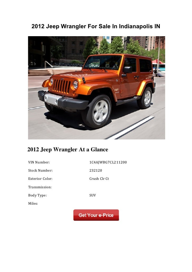 2012 Jeep Wrangler For Sale In Indianapolis IN2012 Jeep Wrangler At a Glance	  VIN	  Number:	         	  1C4AJWBG7CL211200...