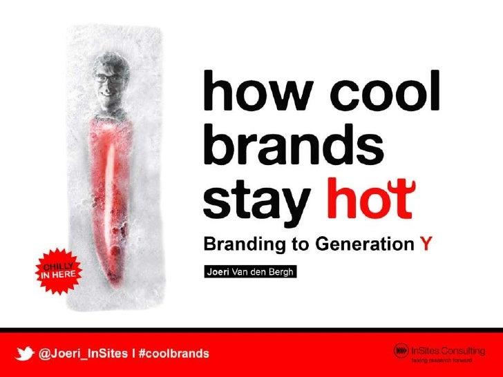 The best of our work- How Cool Brands Stay Hot. Branding to Gen Y(Maak je merk cool)- De Conversation manager             ...