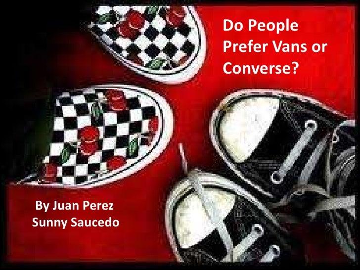 Do People                Prefer Vans or                Converse?By Juan PerezSunny Saucedo