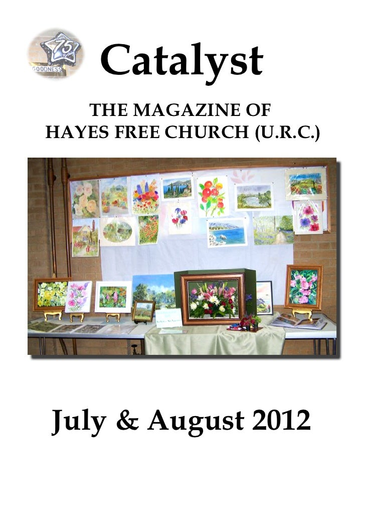 Catalyst   THE MAGAZINE OFHAYES FREE CHURCH (U.R.C.)July & August 2012