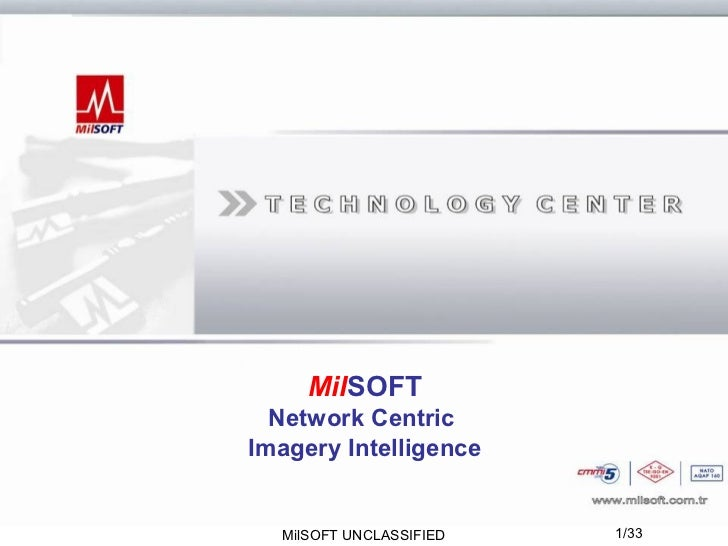 MilSOFT  Network CentricImagery Intelligence  MilSOFT UNCLASSIFIED   1/33