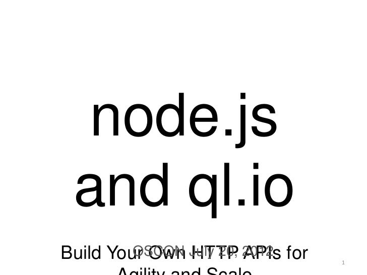 node.js and ql.ioBuild Your Own July 20, 2012 for         OSCON HTTP APIs                                   1