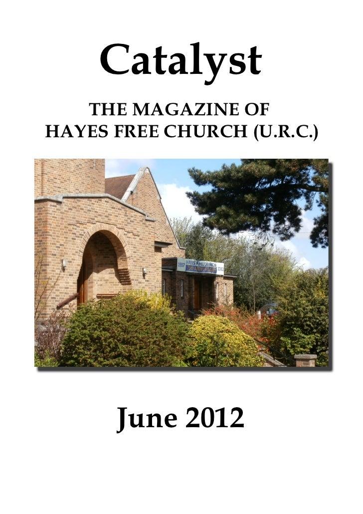 Catalyst   THE MAGAZINE OFHAYES FREE CHURCH (U.R.C.)      June 2012