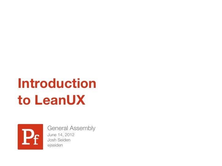 Introductionto LeanUX    General Assembly    June 14, 2012    Josh Seiden    @jseiden