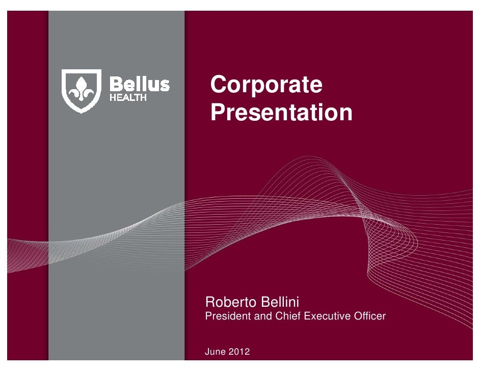 Corporate PresentationRoberto BelliniPresident and Chief Executive OfficerJune 2012