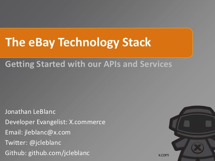 The eBay Technology StackGetting Started with our APIs and ServicesJonathan LeBlancDeveloper Evangelist: X.commerceEmail: ...