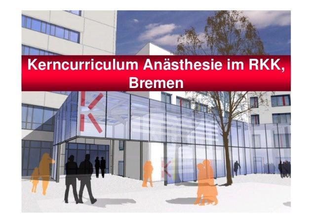 Kerncurriculum Anästhesie im RKK,             Bremen