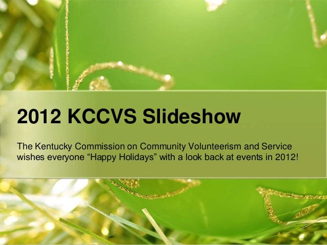 "2012 KCCVS SlideshowThe Kentucky Commission on Community Volunteerism and Servicewishes everyone ""Happy Holidays"" with a l..."