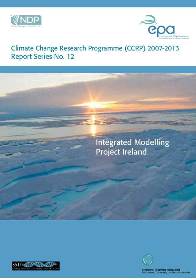 Integrated ModellingProject IrelandClimate Change Research Programme (CCRP) 2007-2013Report Series No. 12Environment, Comm...