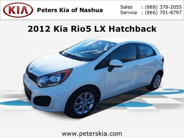 Sales   : (888) 378-2055 Peters Kia of Nashua   Service : (866) 701-87972012 Kia Rio5 LX Hatchback        www.peterskia.com