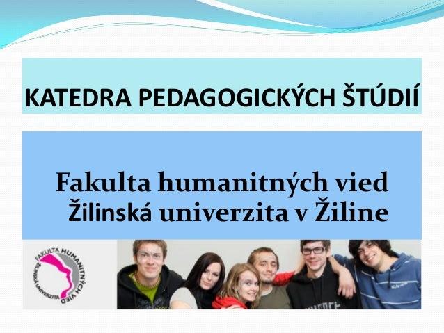 KATEDRA PEDAGOGICKÝCH ŠTÚDIÍ  Fakulta humanitných vied   Žilinská univerzita v Žiline