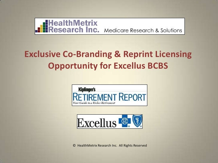 Exclusive Co-Branding & Reprint Licensing      Opportunity for Excellus BCBS           © HealthMetrix Research Inc. All Ri...