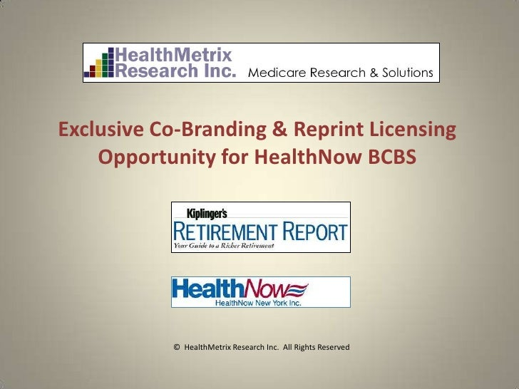 Exclusive Co-Branding & Reprint Licensing    Opportunity for HealthNow BCBS           © HealthMetrix Research Inc. All Rig...