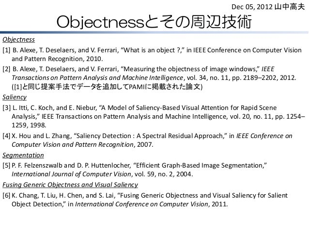 "Objectnessとその周辺技術Objectness[1] B. Alexe, T. Deselaers, and V. Ferrari, ""What is an object ?,"" in IEEE Conference on Comput..."