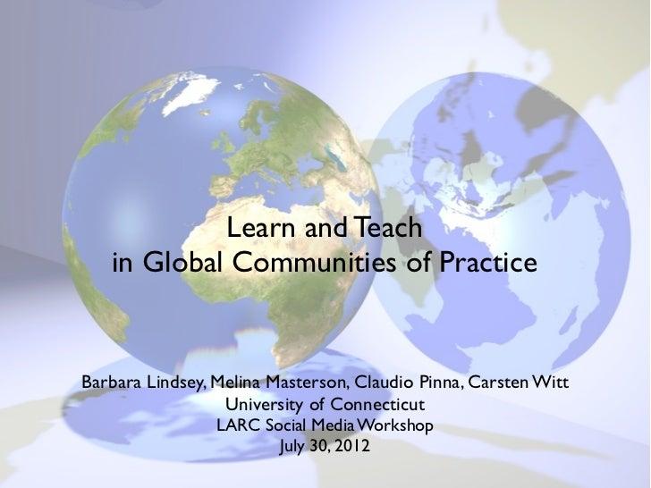 Learn and Teach   in Global Communities of PracticeBarbara Lindsey, Melina Masterson, Claudio Pinna, Carsten Witt         ...