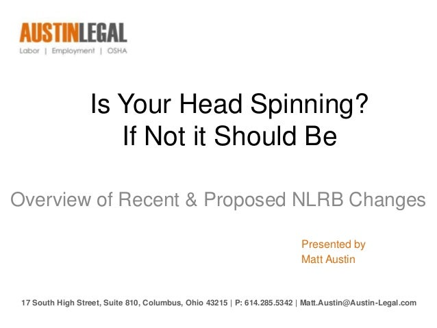 Is Your Head Spinning?                     If Not it Should BeOverview of Recent & Proposed NLRB Changes                  ...