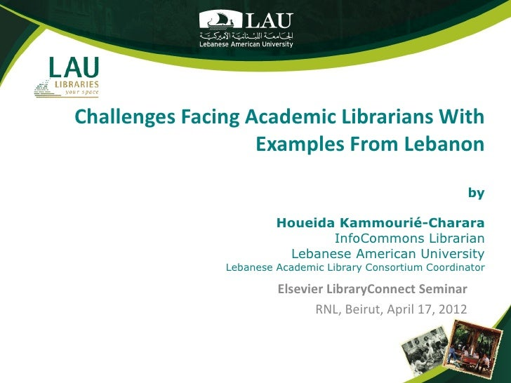 Challenges Facing Academic Librarians With                   Examples From Lebanon                                        ...