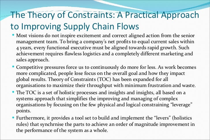 scm and the theory of constraints The theory of constraints (toc) is a management paradigm that views any  manageable system  eli, dettmer, h william, and patterson, j wayne (2009)  supply chain management at warp speed: integrating the system from end to  end.