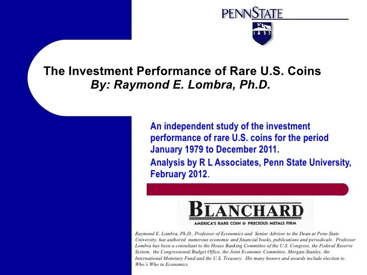 The Investment Performance of Rare U.S. Coins        By: Raymond E. Lombra, Ph.D.                     An independent study...