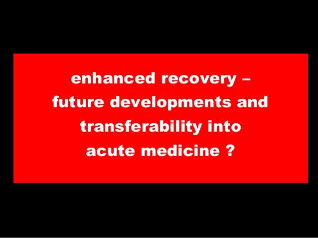 enhanced recovery – future developments and  transferability into acute medicine ?