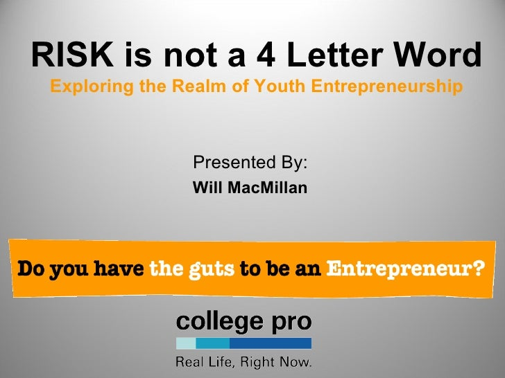 RISK is not a 4 Letter Word Exploring the Realm of Youth Entrepreneurship                Presented By:                Will...