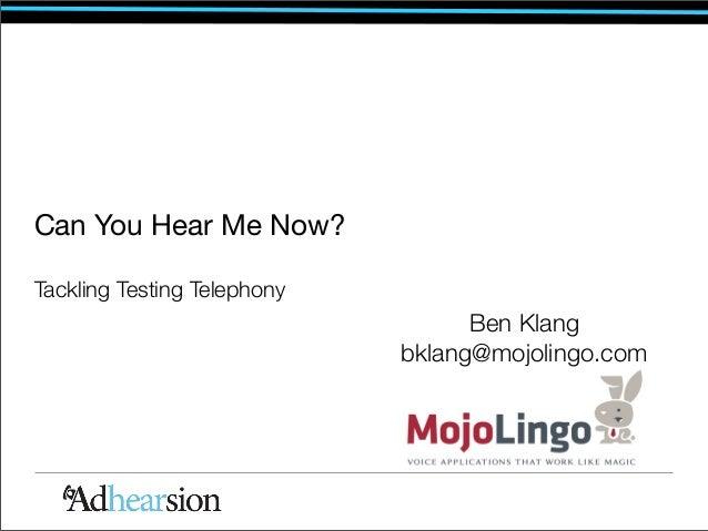 Can You Hear Me Now?Tackling Testing Telephony                                   Ben Klang                             bkl...