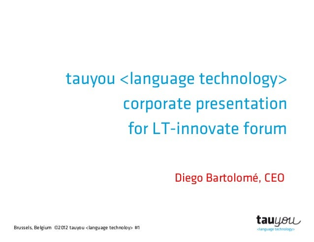 Brussels, Belgium ©2012 tauyou <language technoloy> #1tauyou <language technology>corporate presentationfor LT-innovate fo...