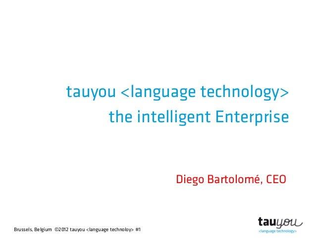 Brussels, Belgium ©2012 tauyou <language technoloy> #1tauyou <language technology>the intelligent EnterpriseDiego Bartolom...