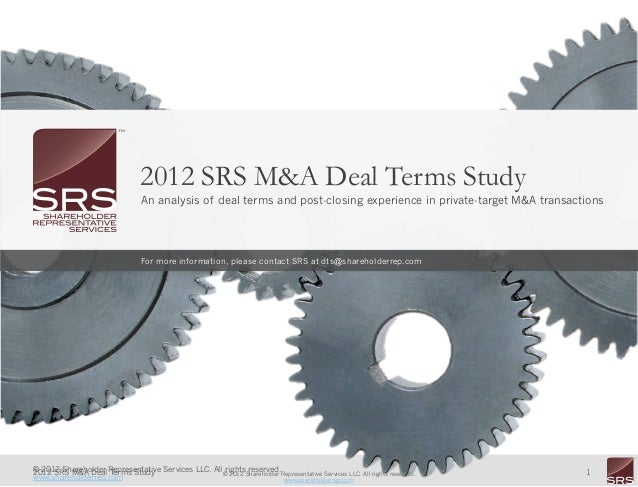 2012 SRS M&A Deal Terms Study                                 An analysis of deal terms and post-closing experience in pri...