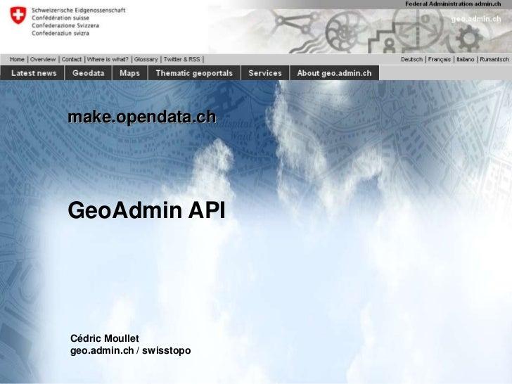 make.opendata.chGeoAdmin APICédric Moulletgeo.admin.ch / swisstopo