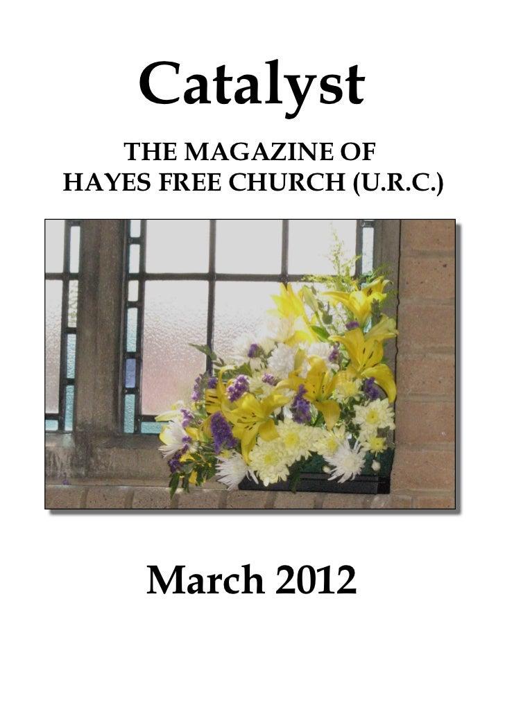 Catalyst   THE MAGAZINE OFHAYES FREE CHURCH (U.R.C.)     March 2012