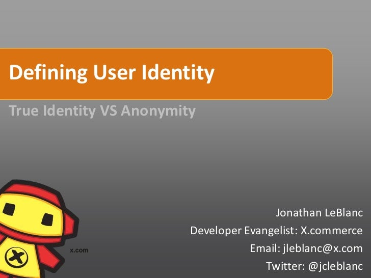 Defining User IdentityTrue Identity VS Anonymity                                         Jonathan LeBlanc                 ...