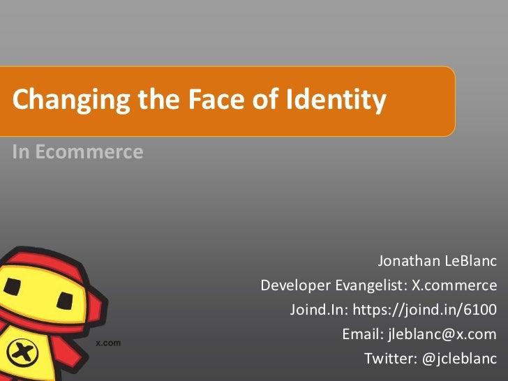 Changing the Face of IdentityIn Ecommerce                                    Jonathan LeBlanc                   Developer ...