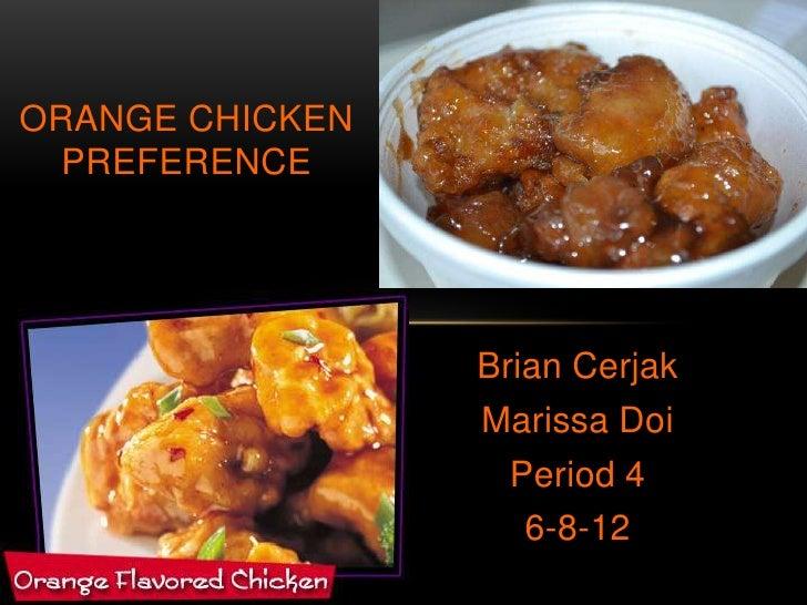ORANGE CHICKEN  PREFERENCE                 Brian Cerjak                 Marissa Doi                  Period 4             ...