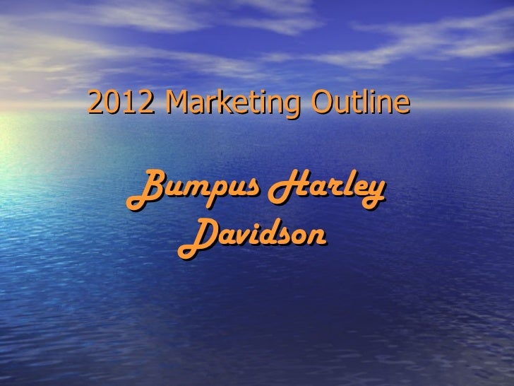 2012 Marketing Outline   Bumpus Harley Davidson