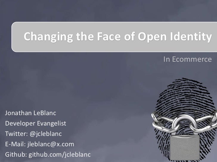 Changing the Face of Open Identity                               In EcommerceJonathan LeBlancDeveloper EvangelistTwitter: ...