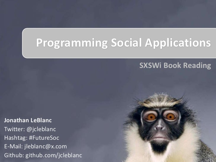 Programming Social Applications                               SXSWi Book ReadingJonathan LeBlancTwitter: @jcleblancHashtag...