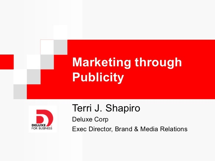 Marketing throughPublicityTerri J. ShapiroDeluxe CorpExec Director, Brand & Media Relations