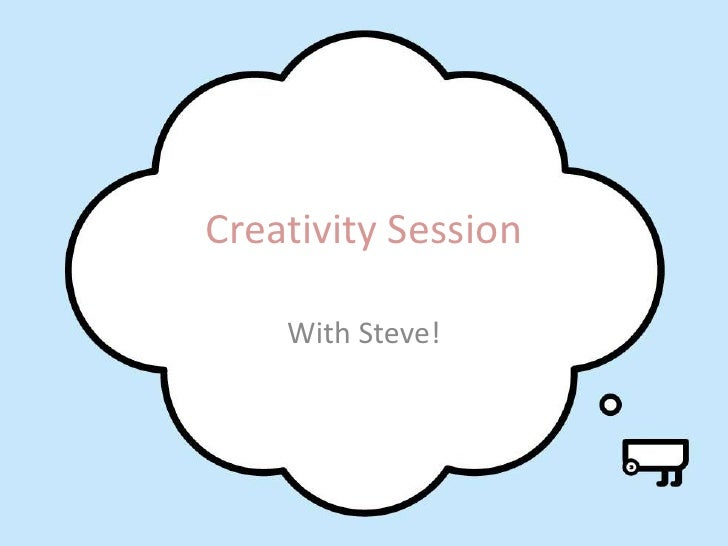 Creativity Session    With Steve!